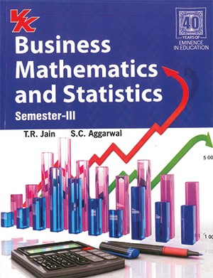 Business Mathematics and Statistics for semester 3 by T.R. Jain & S.C. Aggarwal Edition 2020
