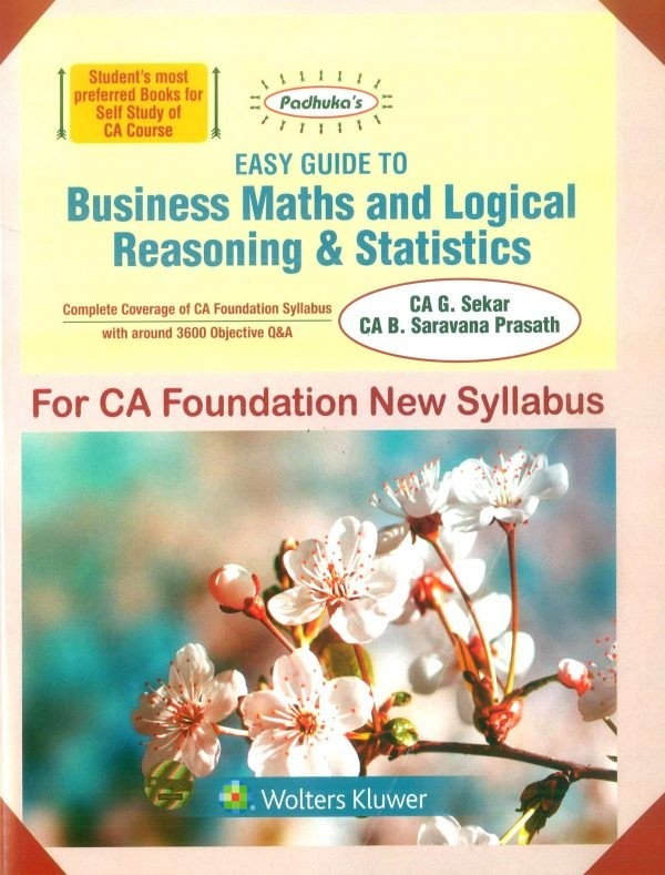CCH Padhuka Easy Guide To Business Maths And Logical Reasoning & Statistics For CA Foundation By CA G. Sekar B. Saravana Prasath Applicable for November 2020 Exam(Commercial law publishers)