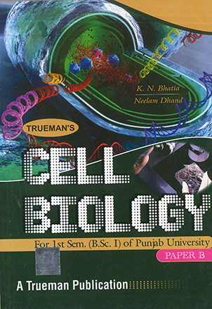 Truemans Cell Biology For 1st Sem. (B.Sc. 1) P.U. by K.N. Bhatia & Neelam Dhand Edition 2020