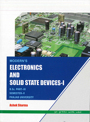 Moderns Electronics & Solid State Devices-1, B.Sc. Part-3, Semester 5 P.U. by Ashok Sharma Edition 2020