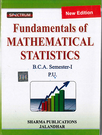 Fundamentals of Mathematical Statistics, For B.C.A. Sem. 1 P.U. by Dr. Sanjeev Dhawan & Dr. Neela Pawar Edition 2020