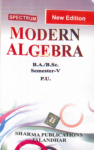 Modern Algebra for B.A. / B.Sc. Semester 5 P.U. by D.R. Sharma Edition 2020