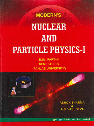 Moderns Nuclear & Particle Physics-1, B.Sc. Part-3, Semester 5 P.U. by Ashok Sharma & A.S. Vasudeva Edition 2020