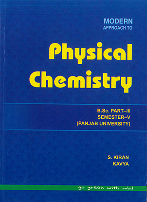 Modern Physical Chemistry For B.Sc. Part-3 Sem.-5 P.U. by S. Kiran & Kavya