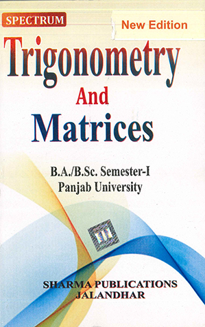 Trigonometry & Matrices for B.A. / B.Sc. Semester 1 P.U. by D.R. Sharma Edition 2020