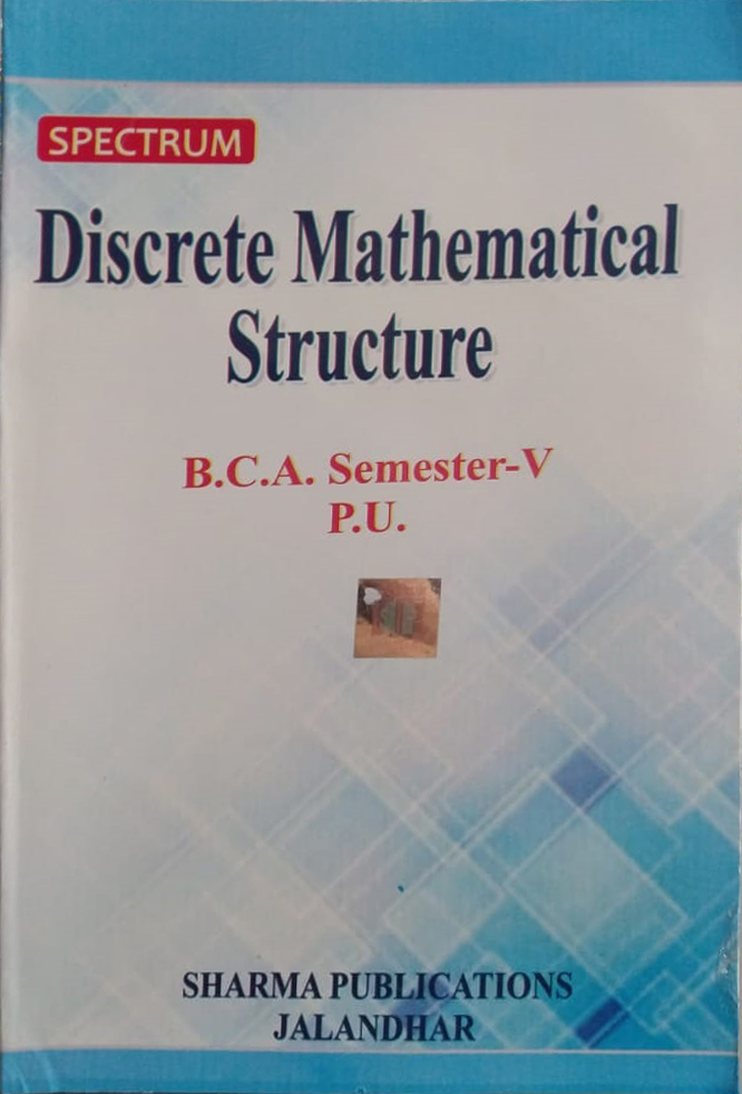 Spectrum Discrete Mathematical Structure for B.C.A. Sem. V (P.U.) by D.R. Sharma & Ajay Kumar Edition 2020