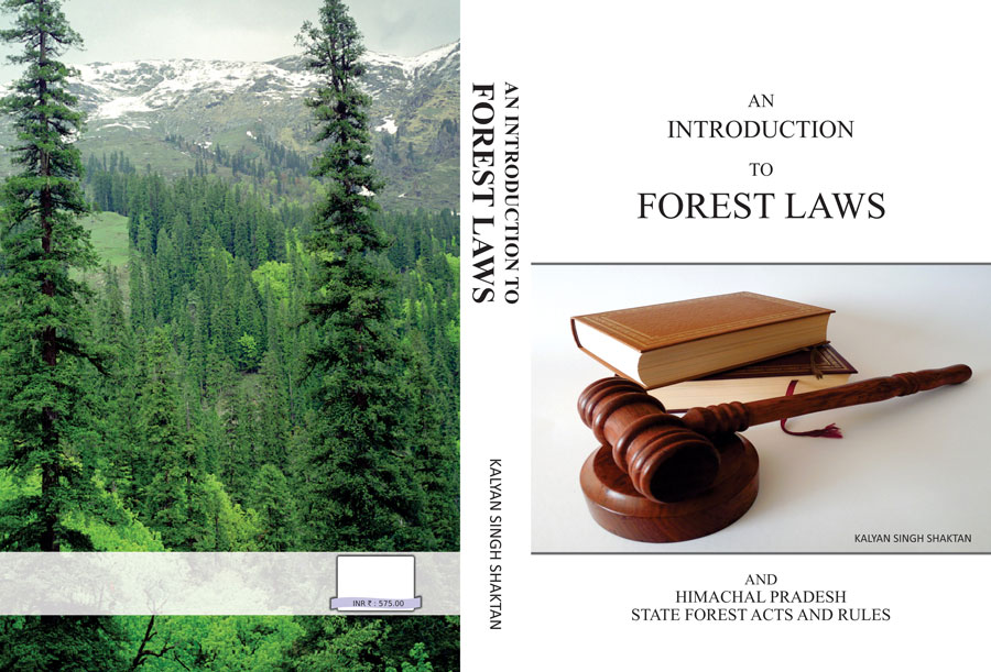 An Introductin to Forest Laws and Himachal Pradesh State Forest Acts & Rules by Kalyan Singh Shaktan