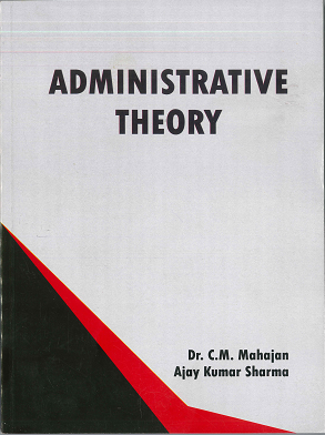 Administrative Theory by Dr. C.M. Mahajan & Ajay Kumar Sharma Edition 2020