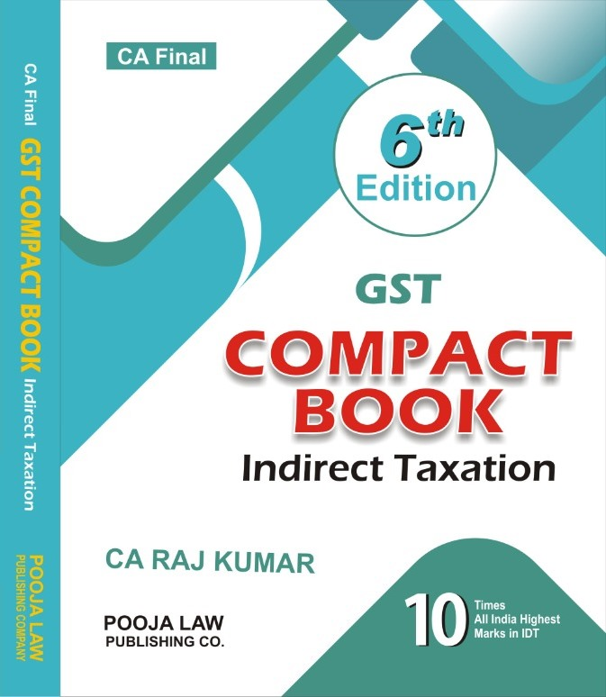 Pooja Law House Indirect Taxation Compact Book on GST Old And New Syllabus for CA Final By CA Raj Kumar Applicable for 2021 Exam