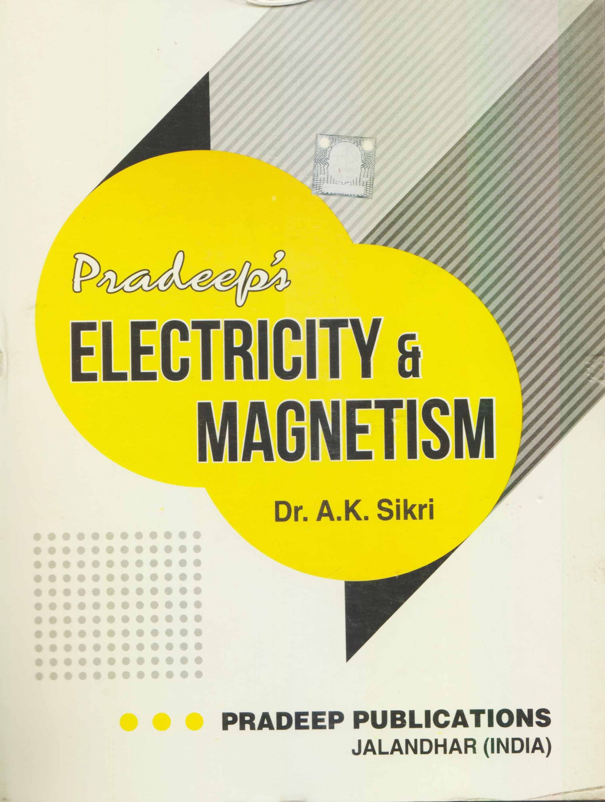 Pradeep Electricity and Magnetism B.Sc. 1 Vol. 2, Sem. 1 & 2 (P.U.) by A k Sikri, Edition 2020