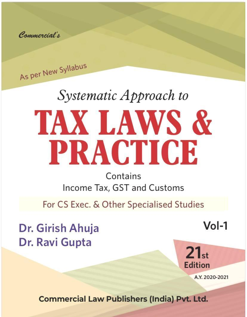 CCH Systematic Approach to Tax Laws & Practice- Containing Income Tax and GST with Multiple Choice Question (MCQ) by Dr. Girish Ahuja and Dr. Ravi Gupta for May June 2021 exams
