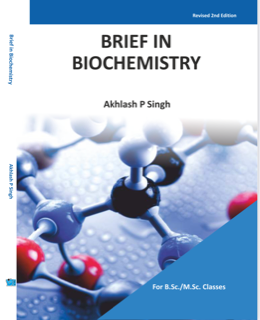Brief in Biochemistry by Akhlash P Singh for B.Sc. and M.Sc. classes 2021 edition