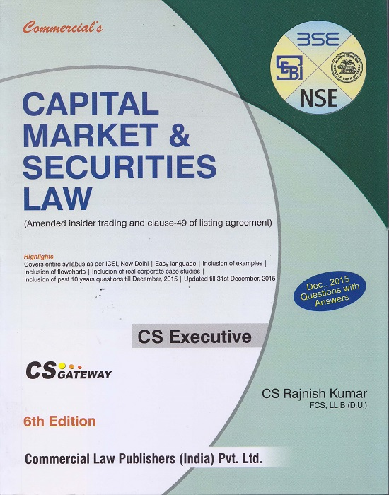 Commercial Capital Market and Securities Law (Amended insider trading and clause-49 of listing agreement) for CS Executive by CS Rajnish Kumar (Commercial Law Publishing) Edition 6th 2016