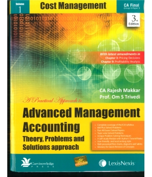 Lexis Nexis A Practical Approach to Advanced Management Accounting (Theory, Problems and Solution approach)-Cost Management for CA-Final Group-II Paper 5 by CA Rajesh Makkar and Prof. Om S Tridevi ( Lexis Nexis Publishing) Edition 3rd 2016 (Set of three books)