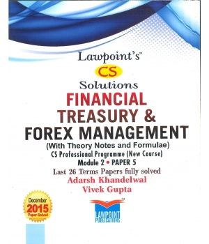 Lawpoint Financial Treasury & Forex Management (With theory Notes and Formulae) for June Exam 2016 for CS Professional Programme (New Course) Module II Paper 5 by Vivek Gupta and Adarsh Khandelwal (Lawpoint's Publications) Edition 8th 2015