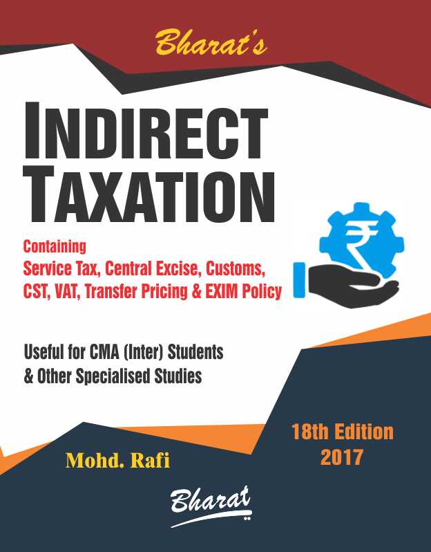 Bharat's Indirect Taxation containing Service Tax, Central Excise, Customs, CST, VAT, Transfer Pricing & Exim Policy for December 2017 CMA Inter by Mohd. Rafi (Bharat's Publishing) Edition 18th, 2017