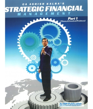 IGP Strategic Financial Management Part 1 (Theory and Unsolved Problems) with Pocket Revisionary Book for CA Final by CA Ashish Kalra (IGP Publishing) Edition 2016