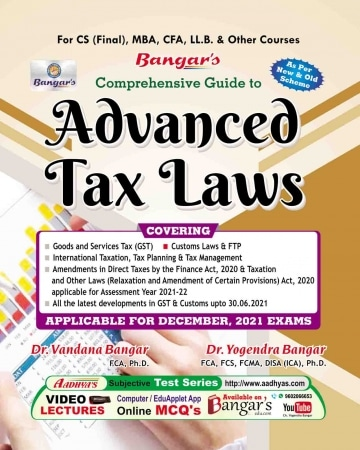 Bangar's Comprehensive Guide to Aadhya Prakashan Advanced Tax Laws and Practice for CS Final by Yogendra Bangar and Vandana Bangar for CS Final, MBA, CFA, LL.B and Other Courses (Aadhya Prakashan) for 2021 EXAMS