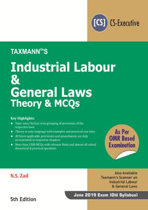 Taxmann Industrial Labour & General Laws Theory & MCQs – As Per OMR Based Examination for June 2019 Exam for CS Executive by N.S.Zad (Taxmann's Publications) 5th Edition 2019