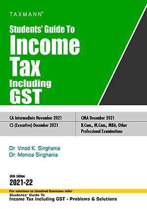 Taxmann Students Guide To Income Tax including GST Old and New Syllabus both By Monica Singhania Vinod K Singhania 2021