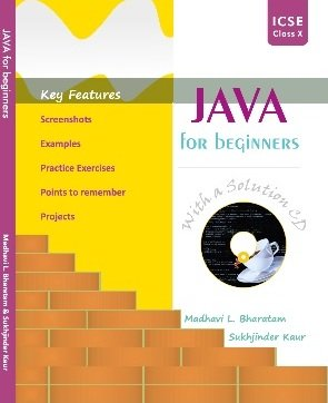 Java for Beginners (With a Solution CD) for ICSE Class-10th by Madhavi L. Bharatam and Sukhjinder Kaur (Mohindra Publishing House) second Edition 2018
