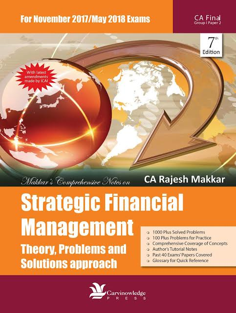 Lexis Nexis Strategic Financial Management (Theory, Problems and Solutions Approach) for May 2018 exam for CA-Final Group-I Paper 2 by CA Rajesh Makkar ( Lexis Nexis Publishing) Edition 7th 2017-18