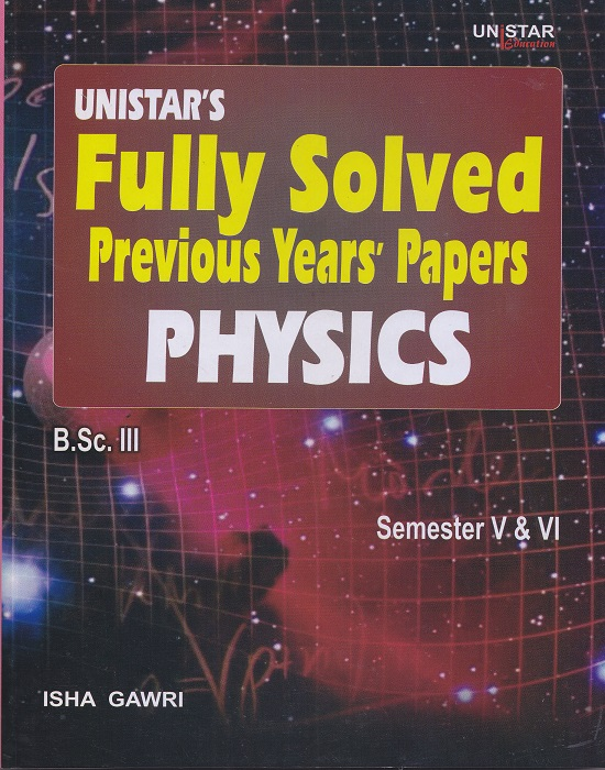 Unistar Fully Solved Previous Years' Papers Physics for B.Sc. III Semester V and VI by Isha Gawri (Unistar Books Publication) Edition 2016 Panjab University