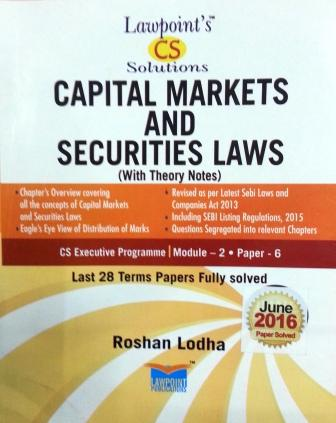 Lawpoint CS Solution Capital Markets and Securities Laws (With Theory Notes) for CS Executive Programme Module-2 Paper-6 by Roshan Lodha (Lawpoint Publication) Edition 12th 2016