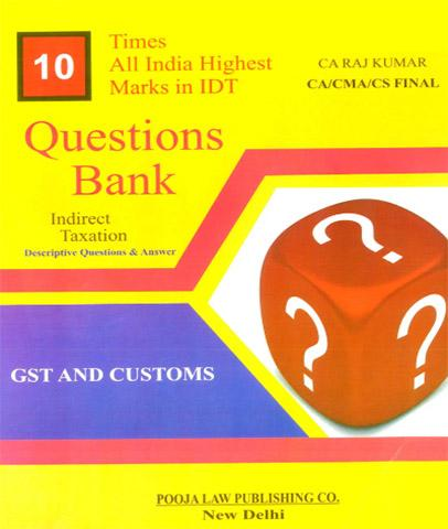 Pooja Law House GST and Customs Question Bank Indirect Taxation Old And New Syllabus for CA Final By CA Raj Kumar Applicable for 2021 Exam