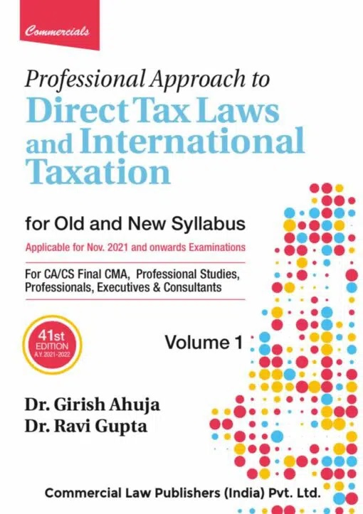 CCH Professional Approach to Direct Taxes Law & Practice for Old and New Syllabus for CA/CS/CMA Final By Dr Girish Ahuja Dr Ravi Gupta Applicable for 2021 Exam