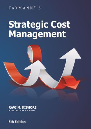 Taxmann Strategic Cost Management for MBA, MCom, B.Tech, CA, CMA &Other Management Courses by Ravi M. Kishore ( Taxmann Publishing) Edition 2017