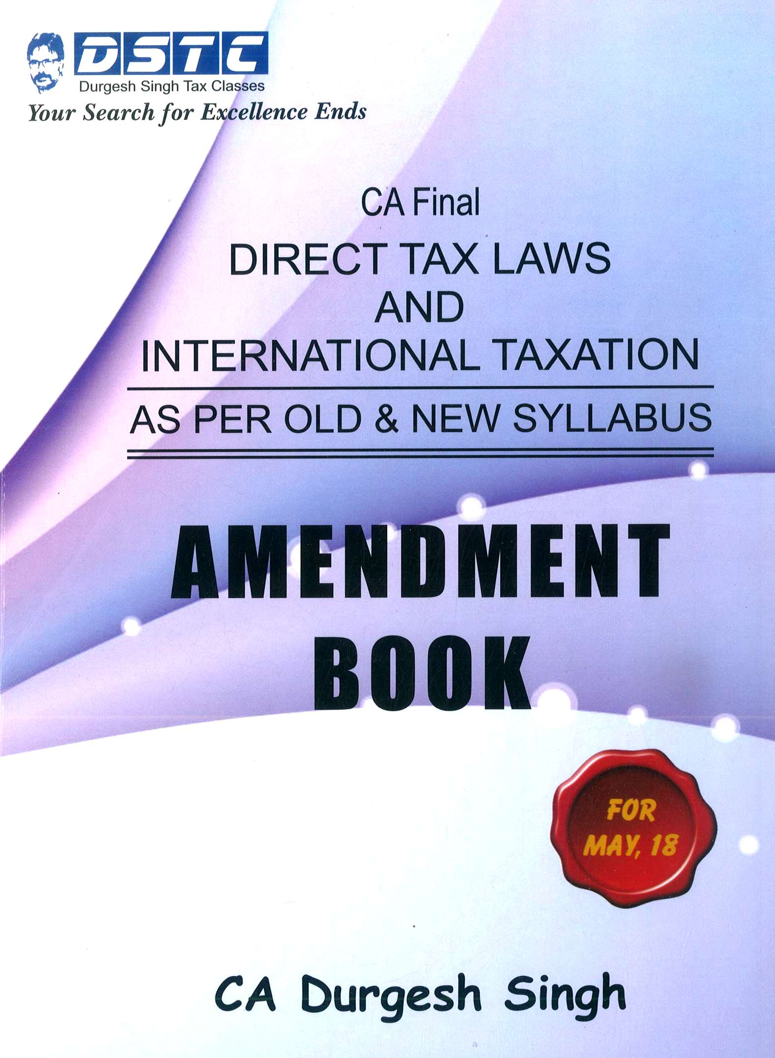 CA Final Direct Tax Laws and International taxation (Amendment Book) as per Old & New Syllabus By Durgesh Singh Applicablefor May June 2020 Exam