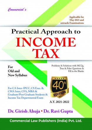 Commercial Practical Approach to Income tax (A.Y. 2021-2022) For CA IPCC By Dr Girish Ahuja Dr Ravi Gupta Applicable for 40th edition for 2021 Exam