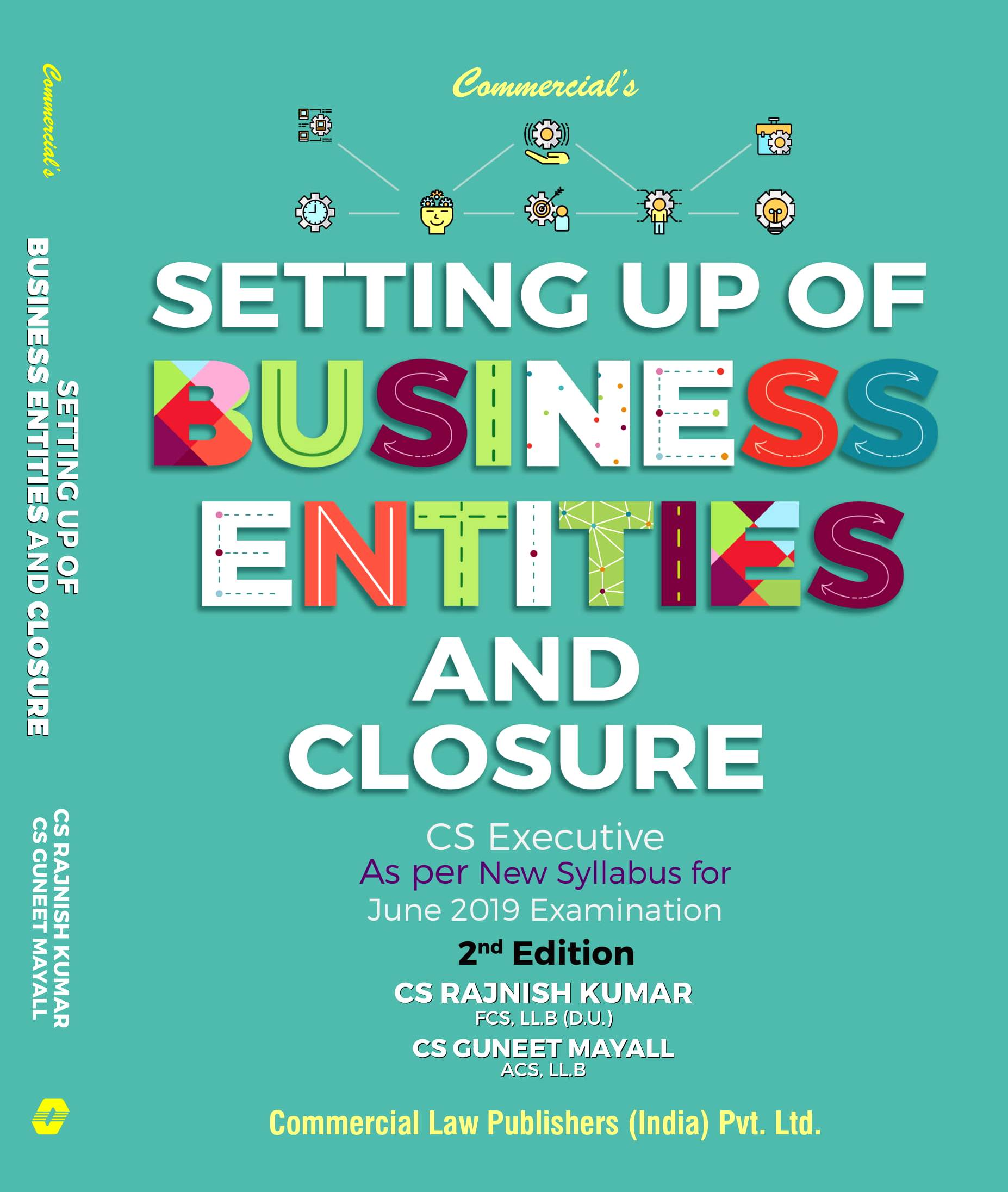 Commercial CS Executive New Syllabus Setting up of Business Entities and Closure By Rajnish Kumar , Guneet Mayall Applicable for June 2019 Exam