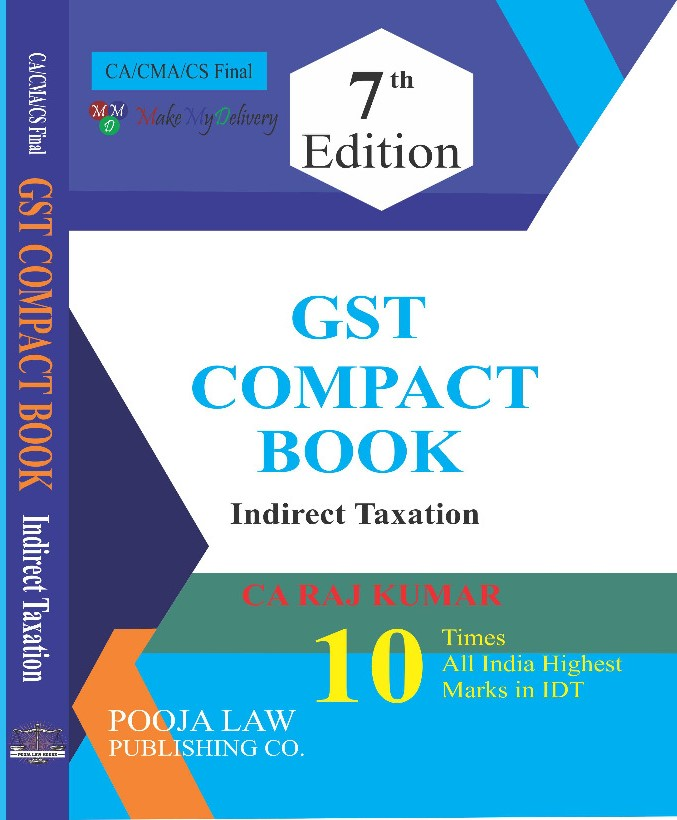 Pooja Law Publishing GST Compact Book Indirect Taxation on GST Old And New Syllabus for CA Final By CA Raj Kumar Applicable for 2021 Exam