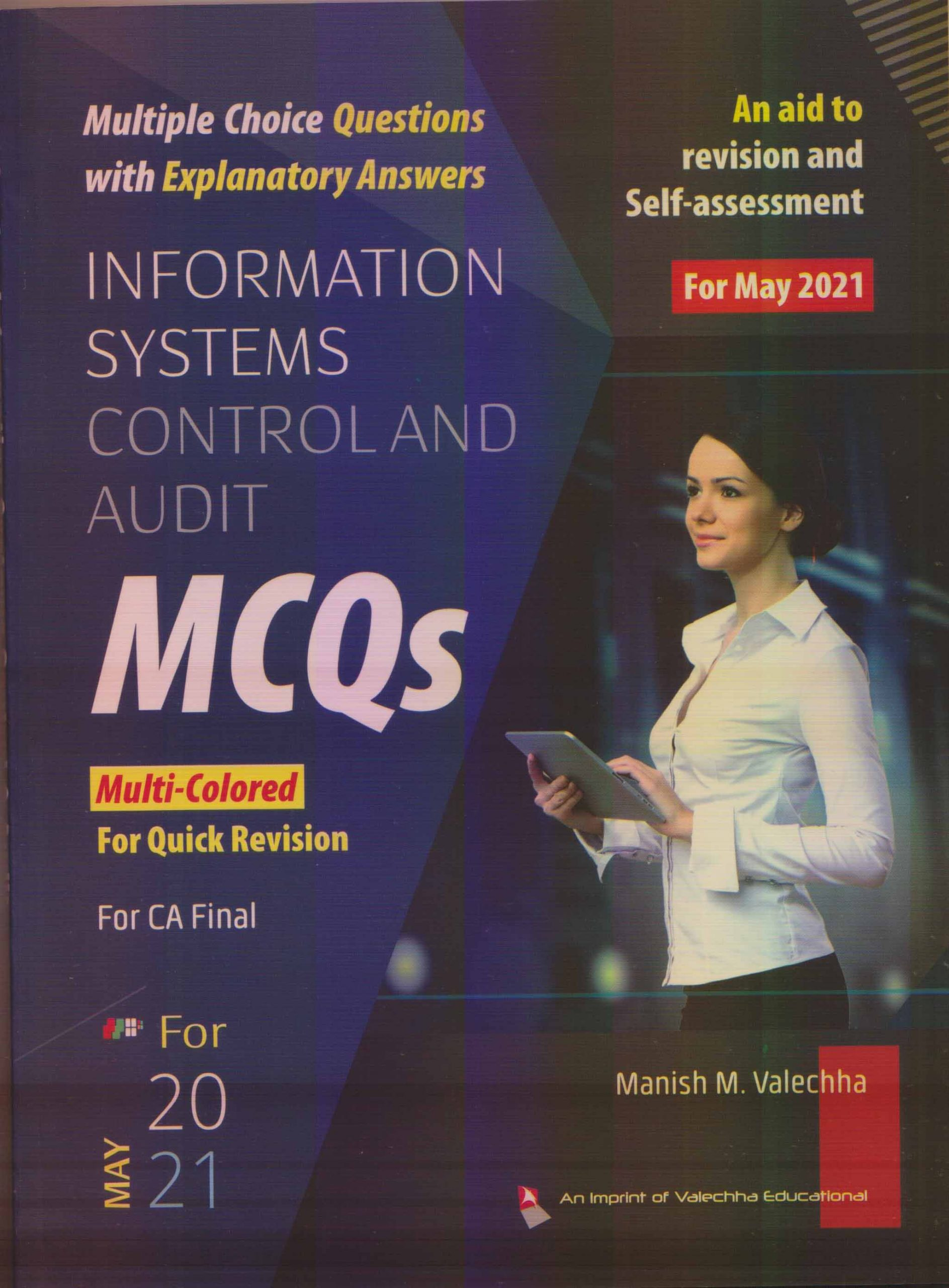 Valechha Education Information Systems Control And Audit (ISCA) Multiple Choice Questions with Explanatory Answers for CA Final By Manish M. Valechha Applicable for 2021 Exam