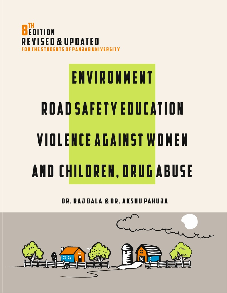 Environment, Road Safety Education and Violence Against Women and Children, Durg Abuse for BBA/BCA/BA/B.Sc./B.Com by Dr. Raj Bala & Dr. Akshu Pahuja Edition 2021 Panjab University (Gyankosh Publishers and distributors)