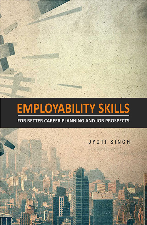 Employability skills for better career planning and job prospectus by Jyoti Singh