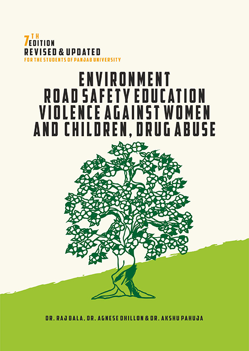 Environment, Road Safety Education and Violence Against Women and Children, Durg Abuse for BBA/BCA/BA/B.Sc./B.Com by Dr. Raj Bala, Dr. Agnese dhillon & Dr. Akshu Pahuja Edition 2020 Panjab University (Gyankosh Publishers and distributors)