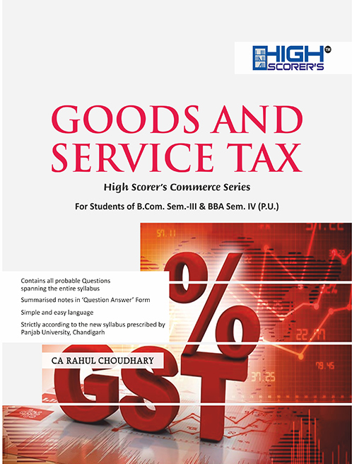 High Scorer's GST Goods and service tax for B.Com. Sem-III & BBA Sem-IV by CA Rahul Choudhary (Mohindra Publishing House) Edition 2020 for Panjab University