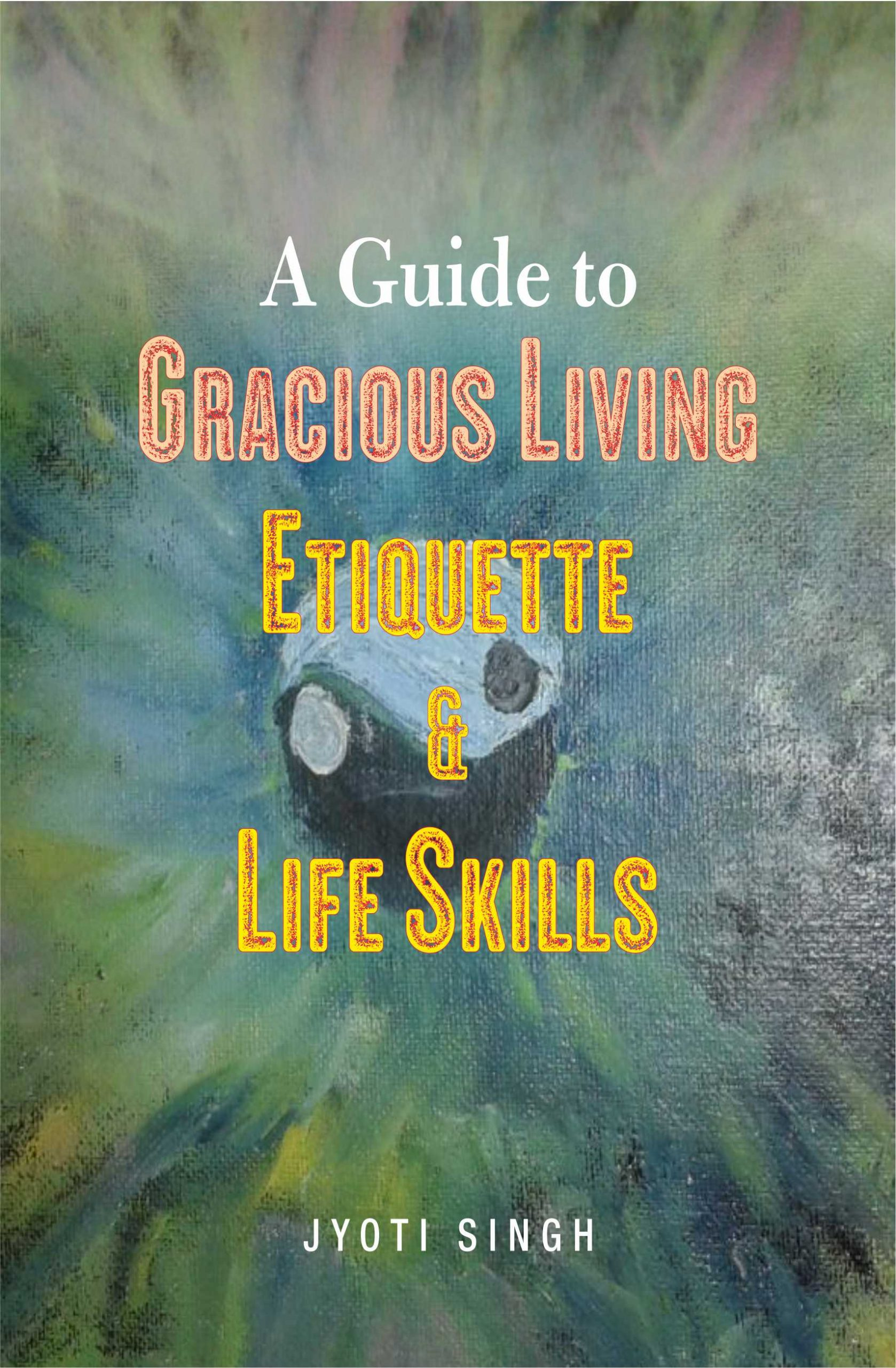A Guide to Gracious Living Etiquette and life skills by Jyoti Singh