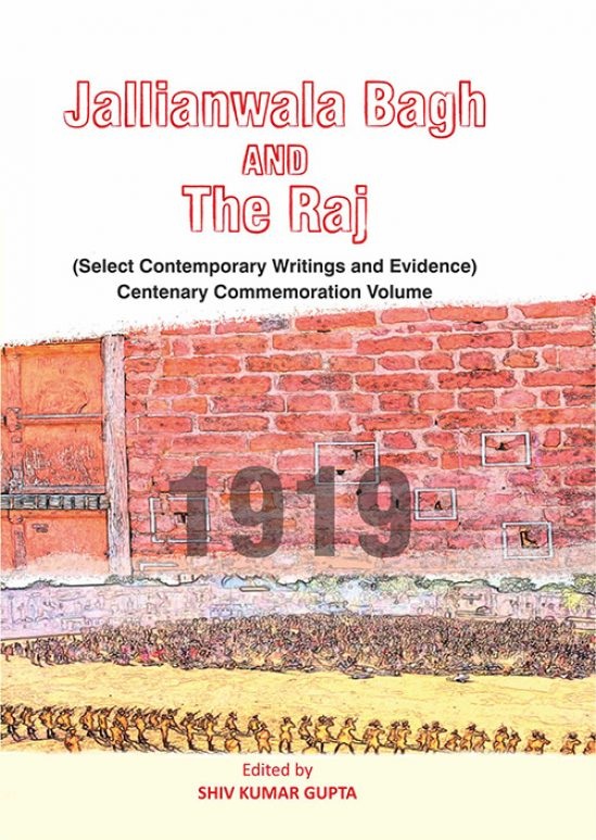 JALLIANWALA BAGH AND THE RAJ(SELECTED CONTEMPORARY WRITINGS AND EVIDENCE CENTENARY COMMEMORATION VOLUME) EDITED BY SHIV KUMAR GUPTA 1