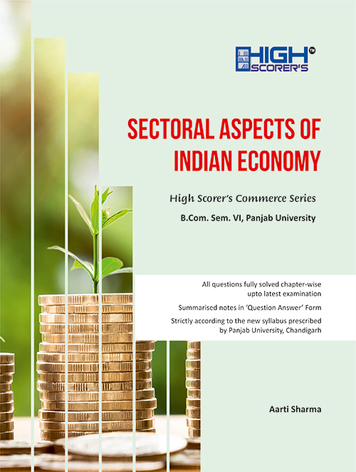 High Scorer's Sectoral Aspects of Indian Economy for Semester-VI B.Com (P.U.) by Aarti sharma for May 2020 exams