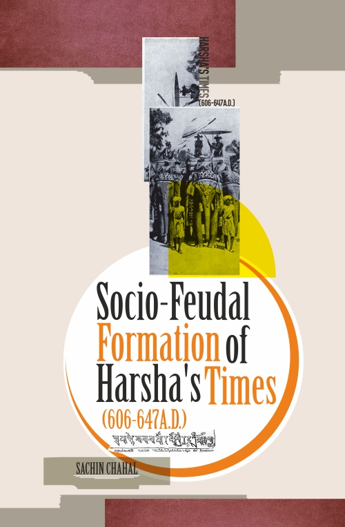 Socio-Feudal Formation of Harsha's Times (606 – 647A.D) by Sachin Chahal