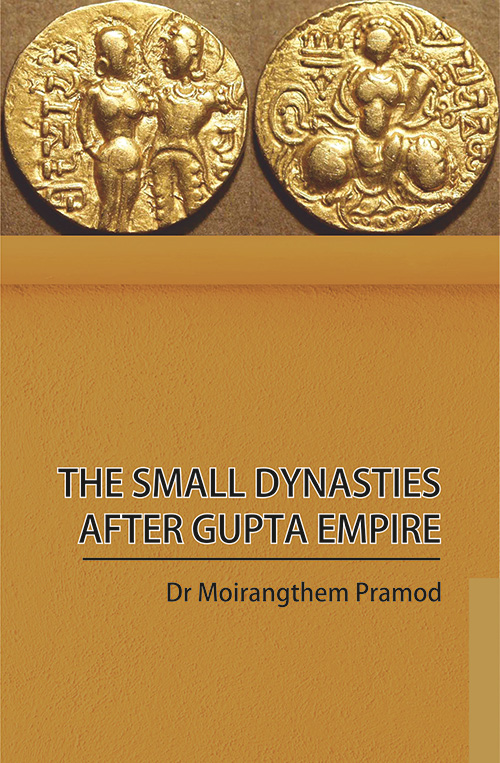 The Small Dynasties After Gupta Empire by Dr. Moirangthem Pramod