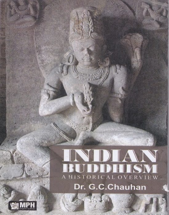 Indian Buddhism (A Historical Overview) by Dr. G.C