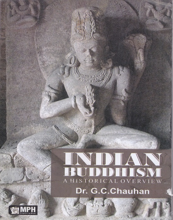 Indian Buddhism (A Historical Overview) by Dr. G.C. Chauhan (Mohindra Publication) Edition 2013