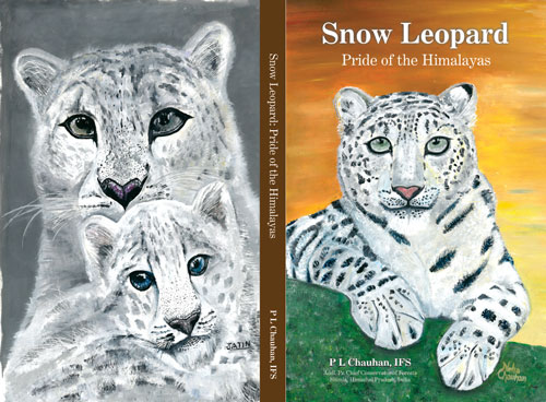 Snow Leopard Pride of the Himalayas by P.L Chauhan, IFS