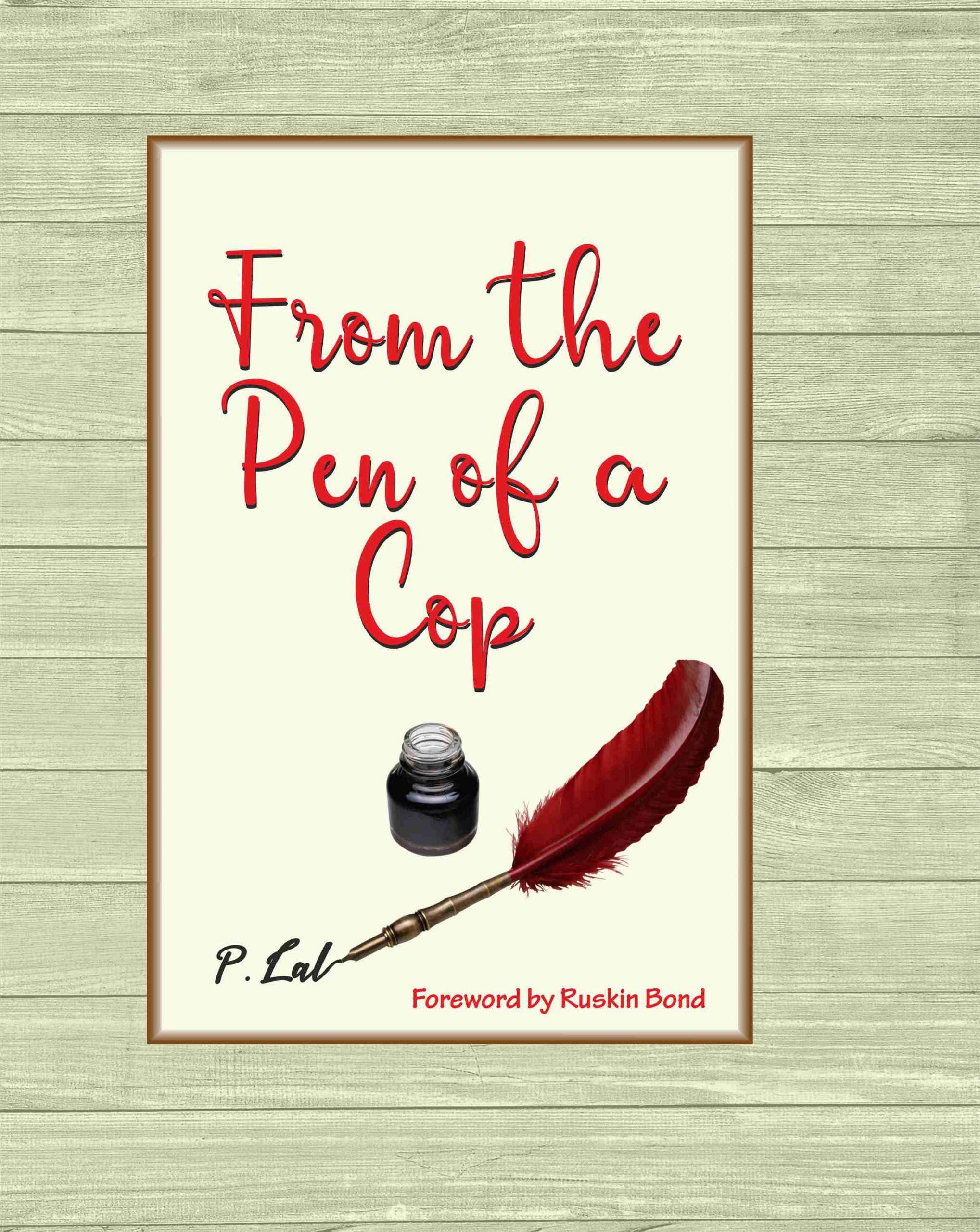 From the Pen of a Cop (Foreword by Ruskin Bond) by P. Lal. Released by Shri V.P. Singh Badnore(Hon'ble Governor of Punjab and administrator, UT, Chandigarh
