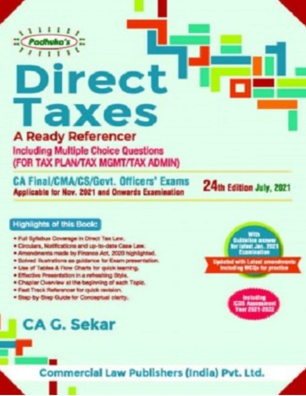 Padhuka Direct Taxes a ready referencer Including Multiple Choice Questions (For Tax Plan/Tax MGMT/TAX ADMIN) For CA Final / CMA / CS / Govt. Officers' Exams Applicable for May 2021 and onwards Examination by CA G. Sekar (Commercial law publishers) for 2021 Exam